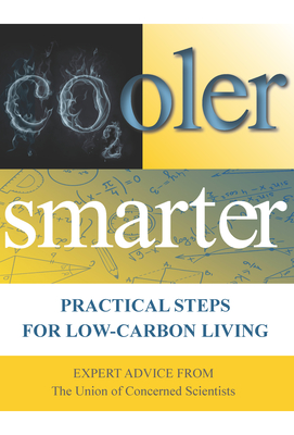 Cooler Smarter: Practical Steps for Low-Carbon Living: Expert Advice from the Union of Concerned Scientists Cover Image
