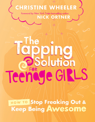 The Tapping Solution for Teenage Girls: How to Stop Freaking Out and Keep Being Awesome Cover Image