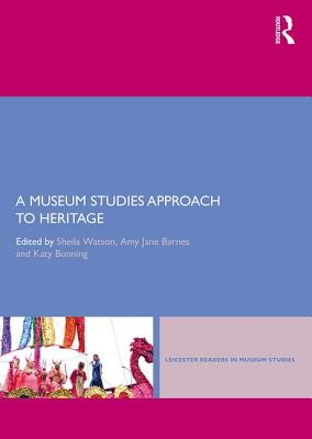 Cover for A Museum Studies Approach to Heritage (Leicester Readers in Museum Studies)