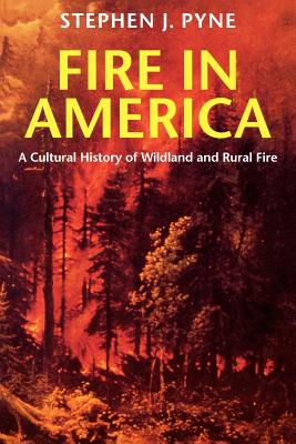 Fire in America: A Cultural History of Wildland and Rural Fire (Cycle of Fire) Cover Image
