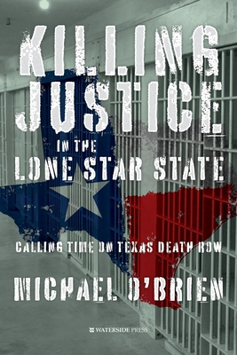 Killing Justice in the Lone Star State: Calling Time on Texas Death Row Cover Image
