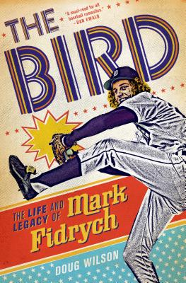 The Bird: The Life and Legacy of Mark Fidrych Cover Image