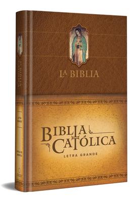 La Biblia Católica: Edición letra grande. Tapa dura, marrón, con Virgen de Guadalupe en cubierta / Catholic Bible. Hard Cover, brown, with Virgen on cover Cover Image