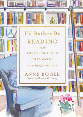 I'd Rather Be Reading: The Delights and Dilemmas of the Reading Life Cover Image