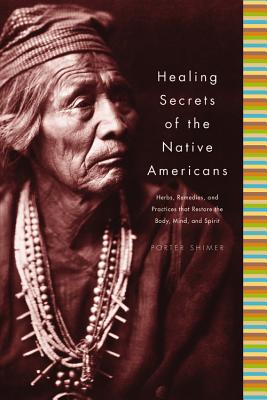Healing Secrets of the Native Americans: Herbs, Remedies, and Practices That Restore the Body, Refresh the Mind, and Rebuild the Spirit Cover Image