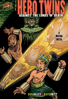 The Hero Twins: Against the Lords of Death [a Mayan Myth] (Graphic Myths & Legends) Cover Image