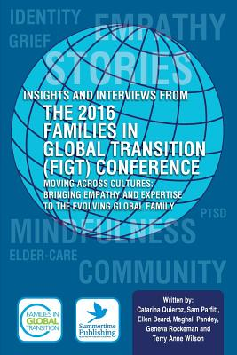 Insights and Interviews from the 2016 Families in Global Transition Conference: Moving Across Cultures: Bringing Empathy and Expertise to the Evolving Cover Image