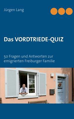 Das Vordtriede-Quiz: 50 Fragen und Antworten zur emigrierten Freiburger Familie Cover Image