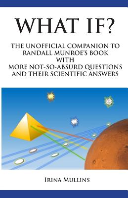 What If?: The Unofficial Companion to Randall Munroe's Book with More Not-So-Absurd Questions and Their Scientific Answers Cover Image