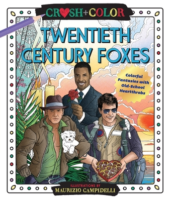 Crush and Color: Twentieth-Century Foxes: Colorful Fantasies with Old-School Heartthrobs (Crush + Color) Cover Image