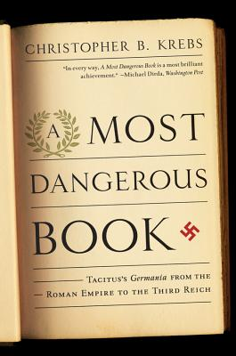 A Most Dangerous Book: Tacitus's Germania from the Roman Empire to the Third Reich Cover Image
