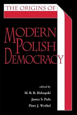 Cover for The Origins of Modern Polish Democracy (Polish and Polish American Studies)