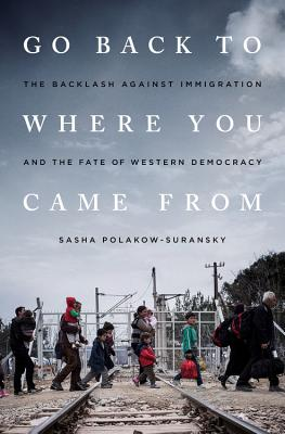 Go Back to Where You Came from: The Backlash Against Immigration and the Fate of Western Democracy Cover Image