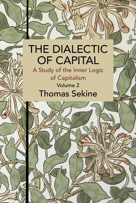 The Dialectics of Capital (Volume 2): A Study of the Inner Logic of Capitalism (Historical Materialism) Cover Image