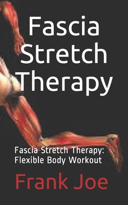 Fascia Stretch Therapy: Fascia Stretch Therapy: Flexible Body Workout Cover Image