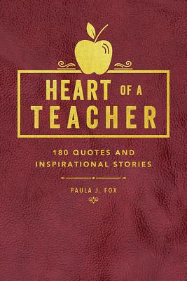 Heart of a Teacher: A Collection of Quotes & Inspirational Stories Cover Image