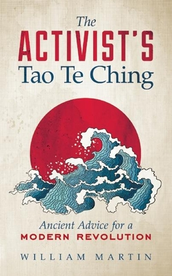 The Activist's Tao Te Ching: Ancient Advice for a Modern Revolution Cover Image