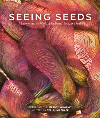 Seeing Seeds: A Journey Into the World of Seedheads, Pods, and Fruit Cover Image
