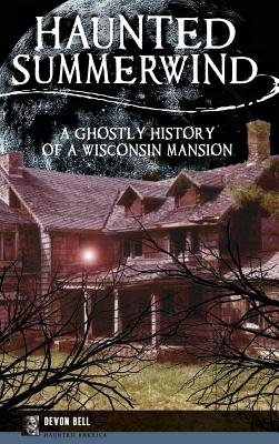 Haunted Summerwind: A Ghostly History of a Wisconsin Mansion Cover Image