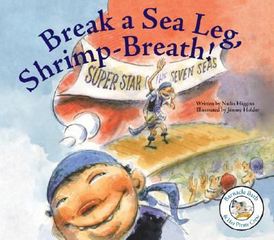 Break a Sea Leg, Shrimp-Breath! (Barnacle Barb & Her Pirate Crew) Cover Image