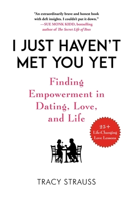I Just Haven't Met You Yet: Finding Empowerment in Dating, Love, and Life Cover Image