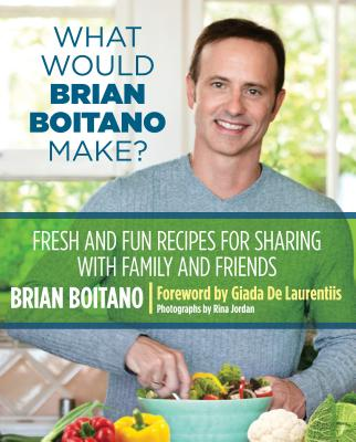 What Would Brian Boitano Make?: Fresh and Fun Recipes for Sharing with Family and Friends Cover Image