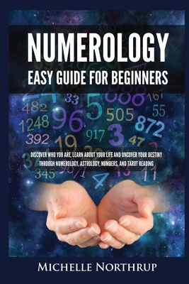 Numerology Easy Guide for Beginners: Discover Who You Are, Learn about Your Life and Uncover Your Destiny through Numerology, Astrology, Numbers and T Cover Image