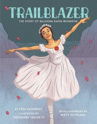 Trailblazer: The Story of Ballerina Raven Wilkinson by Leda Schubert