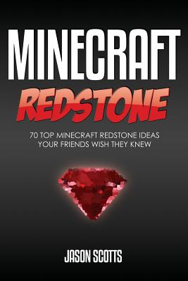 Minecraft Redstone: 70 Top Minecraft Redstone Ideas Your Friends Wish They Know Cover Image