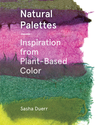 Natural Palettes: Inspiration from Plant-Based Color Cover Image