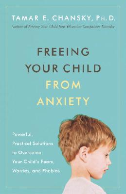 Freeing Your Child from Anxiety Cover