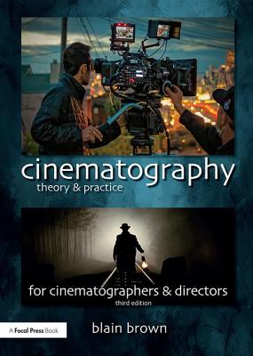 Cinematography: Theory and Practice: Image Making for Cinematographers and Directors Cover Image