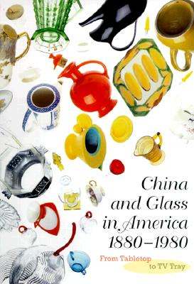 China and Glass in America, 1880-1980: From Table Top to TV Tray Cover Image