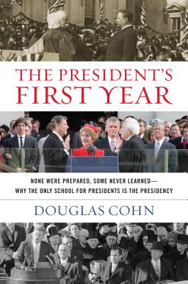 The President's First Year: None Were Prepared, Some Never Learned - Why the Only School for Presidents Is the Presidency Cover Image