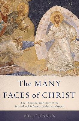 The Many Faces of Christ: The Thousand-Year Story of the Survival and Influence of the Lost Gospels Cover Image