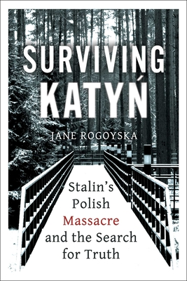 Surviving Katyn: Stalin's Polish Massacre and the Search for Truth Cover Image