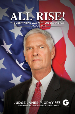 All Rise!: The Libertarian Way with Judge Jim Gray cover