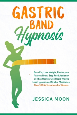 Gastric Band Hypnosis: Burn Fat, Lose Weight, Rewire your Anxious Brain, Stop Food Addiction and Eat Healthy with Rapid Weight Loss Hypnosis Cover Image