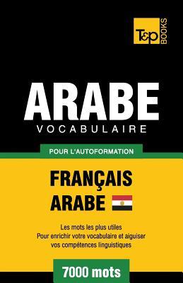 Vocabulaire Français-Arabe égyptien pour l'autoformation - 7000 mots (French Collection #43) Cover Image
