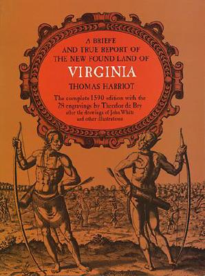 A Brief and True Report of the New Found Land of Virginia (Rosenwald Collection Reprint Series) Cover Image