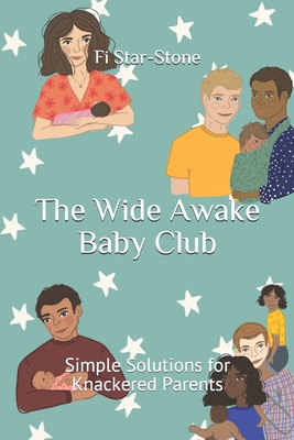 The Wide Awake Baby Club: Simple Solutions for Knackered Parents Cover Image