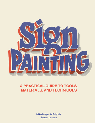 The Sign Painting: A practical guide to tools, materials, and techniques Cover Image