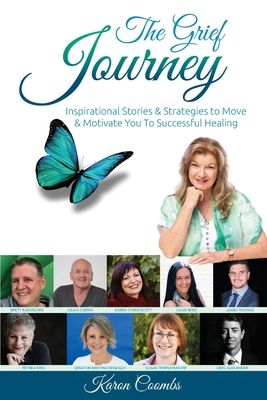 The Grief Journey: Inspirational Stories & Strategies to Move & Motivate You To Successful Healing Cover Image