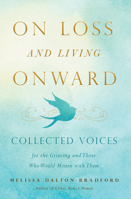 On Loss and Living Onward: Collected Voices for the Grieving and Those Who Would Mourn with Them Cover Image