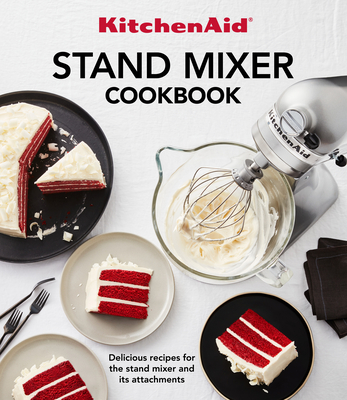 Kitchenaid Stand Mixer Cookbook: Delicious Recipes for the Stand Mixer and Its Attachments Cover Image