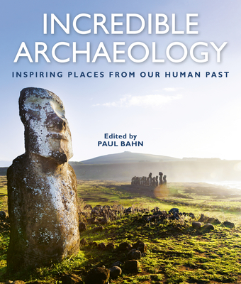 Incredible Archaeology: Inspiring Places from Our Human Past Cover Image
