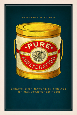 Pure Adulteration: Cheating on Nature in the Age of Manufactured Food Cover Image