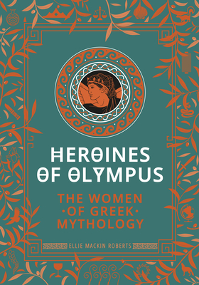 Heroines of Olympus: The Women of Greek Mythology Cover Image