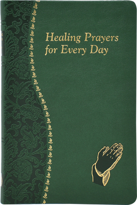 Healing Prayers for Every Day: Minute Meditations for Every Day Containing a Scripture, Reading, a Reflection, and a Prayer Cover Image
