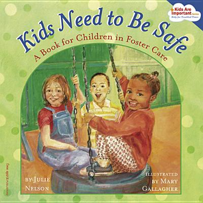 Kids Need to Be Safe: A Book for Children in Foster Care Cover Image